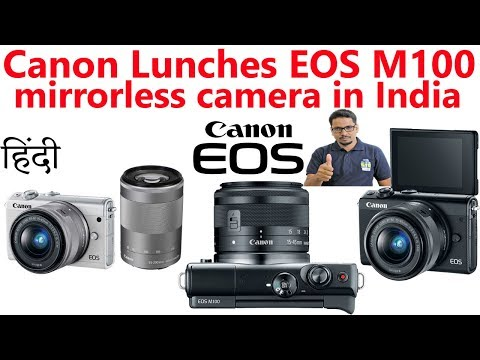 Hindi || Canon EOS M100 mirrorless camera launched in India