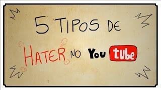 5 TIPOS DE HATER NO YOUTUBE
