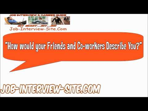 How would your friends and co-workers describe you? Interview Question and Answers