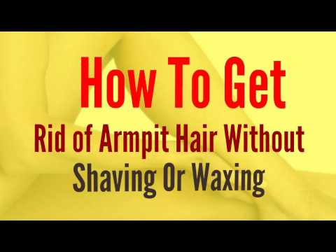 How To Get Rid Of Armpit Hair Without Shaving Or Waxing
