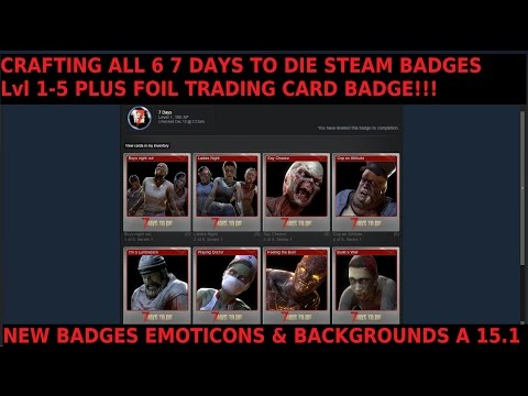 Crafting ALL 6 New 7 Days To Die Badges On Steam; Foil Cards, Backgrounds, & Emoticons