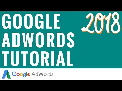 Google AdWords Tutorial 2018 - Step-By-Step Google AdWords Tutorial For Beginners