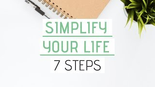 SIMPLIFY YOUR LIFE | 7 Steps Towards a Simple Minimalist Lifestyle