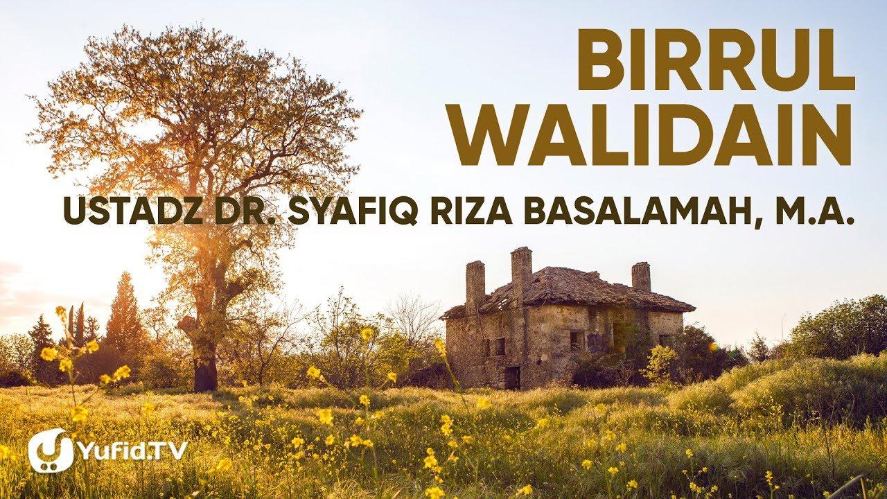 Birrul Walidain - Ustadz Dr. Syafiq Riza Basalamah, M.A.