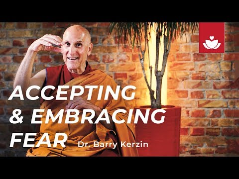 Moving Beyond Fear & Anxiety - ACCEPTING & EMBRACING FEAR with Dr. Barry Kerzin