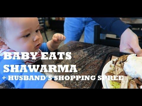 BABY EATS SHAWARMA + HUSBAND'S SHOPPING SPREE