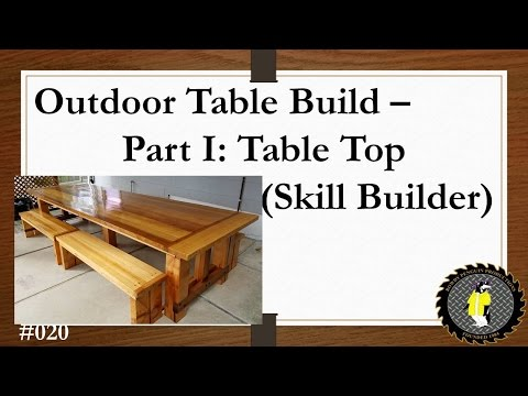 Outdoor Table Build - Part 1, The Table Top (Skill Builder) (#020)