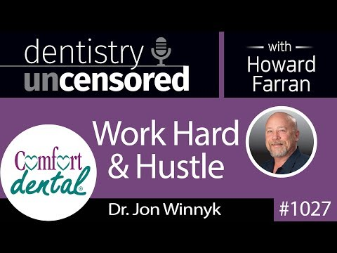 1027 Work Hard & Hustle with Dr. Jon Winnyk : Dentistry Uncensored with Howard Farran
