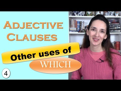 Adjective Clauses: More Uses of Relative Pronouns in English (WHICH, WHOM)