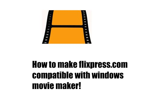How to make flixpress compatible with windows movie maker!