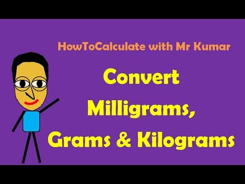How to Convert Milligrams, Grams and Kilograms
