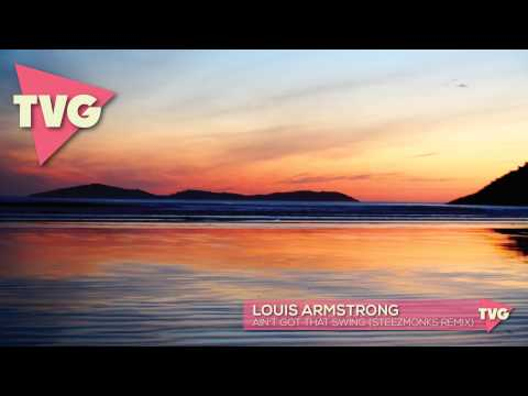 Louis Armstrong - Ain't Got That Swing (Steezmonks Remix)