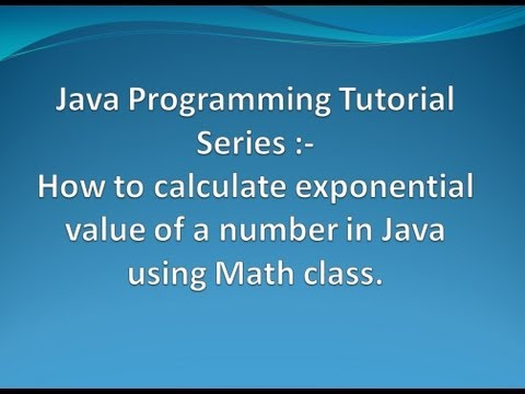 How to calculate Exponential of a number in Java using Math class ?.