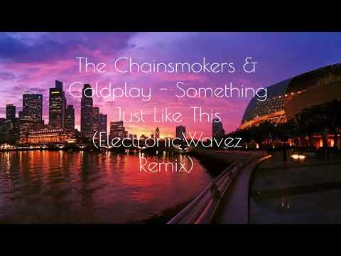 The Chainsmokers & Coldplay - Something Just Like This (ElectronicWavez Remix)