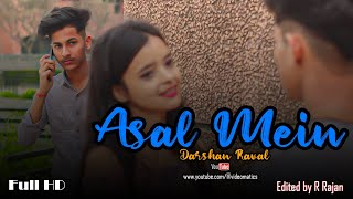 Asal Mein - Darshan Raval Official Cute Love Story | Indie Music Label | Presented By Videomatics