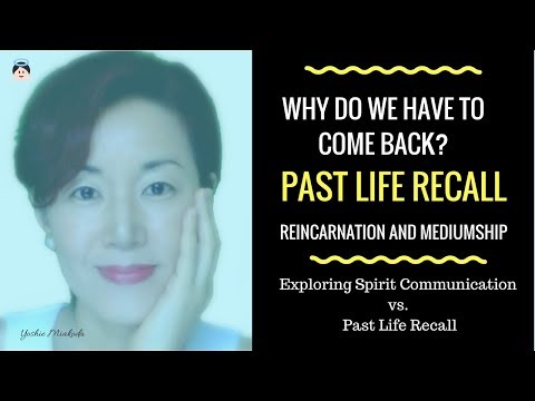 Past Life Recall? - Why Do We Have to Come Back? Reincarnation and Mediumship