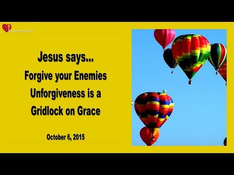 UNFORGIVENESS IS A GRIDLOCK ON GRACE ... FORGIVE YOUR ENEMIES ❤️ Love Letter from Jesus