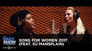 Song for Women 2017 (feat. DJ Mansplain): The Daily Show