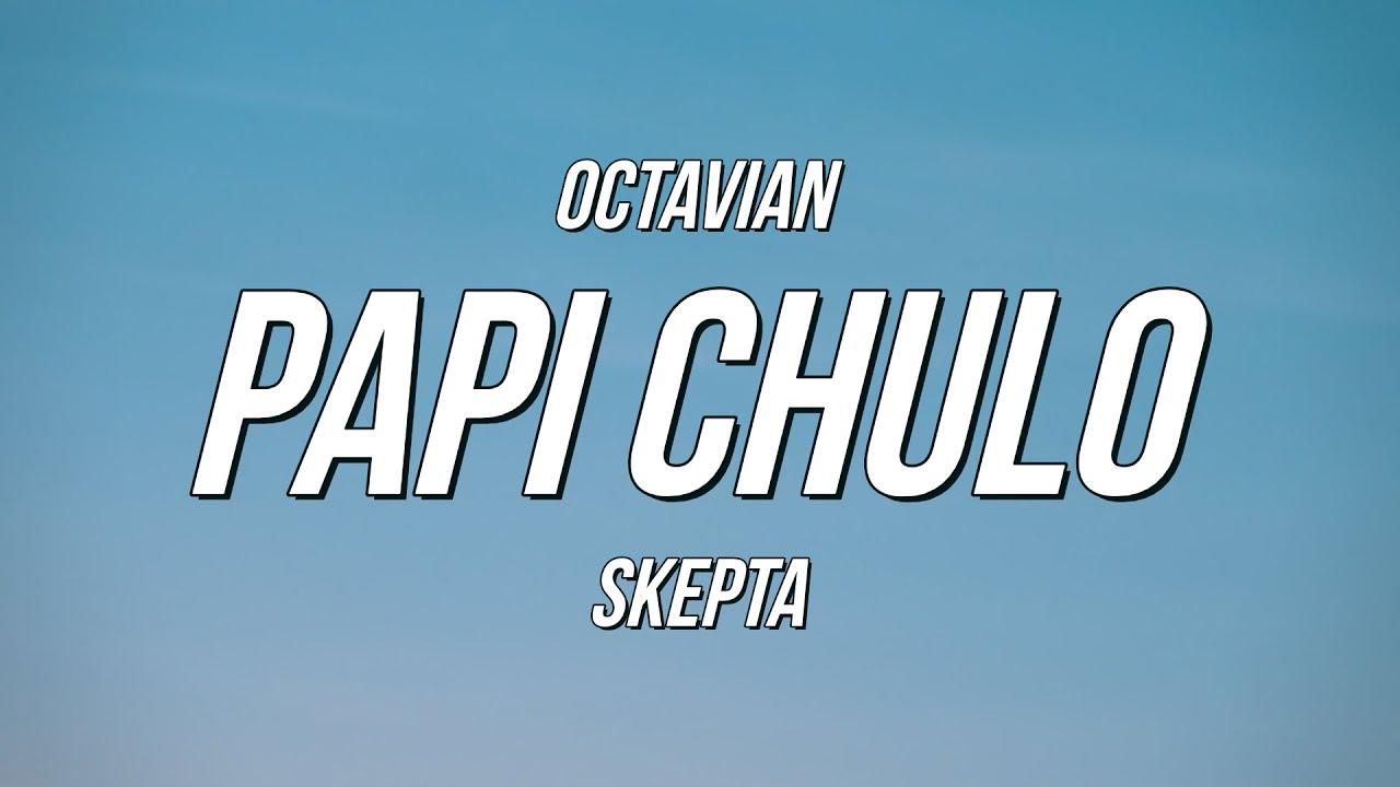 Octavian & Skepta - Papi Chulo (Lyrics)
