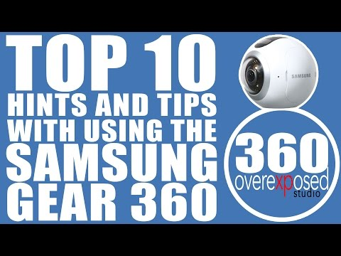Top 10 Hints And Tips For Using The Samsung Gear 360