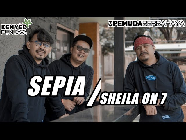 Download SEPIA - SHEILA ON 7 | 3PEMUDA BERBAHAYA COVER VERSI KENYED FUN JAVA MP3 Gratis