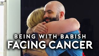 Facing Cancer | Being with Babish