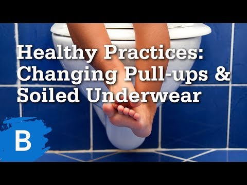 Healthy Practices Changing Pull ups and Soiled UnderwearR
