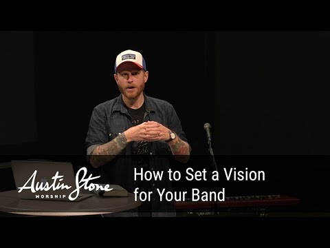 How to Set a Vision for Your Band - Austin Stone Worship