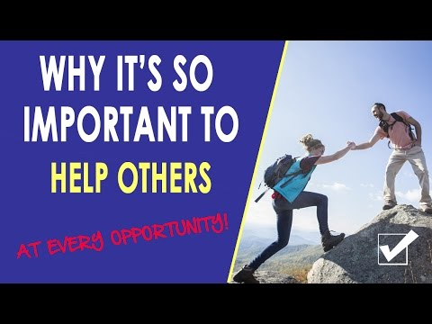 The Importance of Helping Others - Happiness is Helping Others!