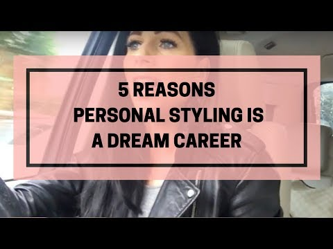 5 Reasons Personal Styling Is A Dream Career