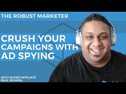 Crush Your Campaigns With Ad Spying | With Super Affiliate Paul Jeyapal | The Robust Marketer E9