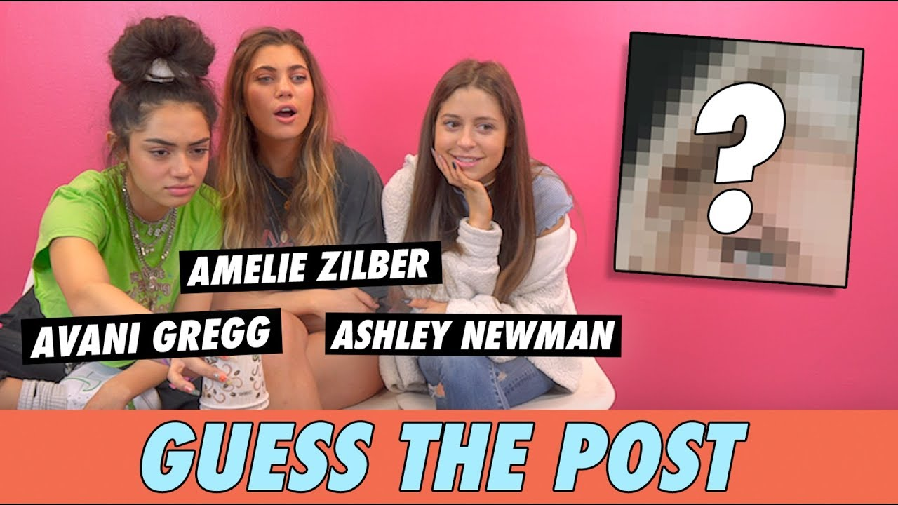 Avani Gregg, Ashley Newman & Amelie Zilber - Guess The Post