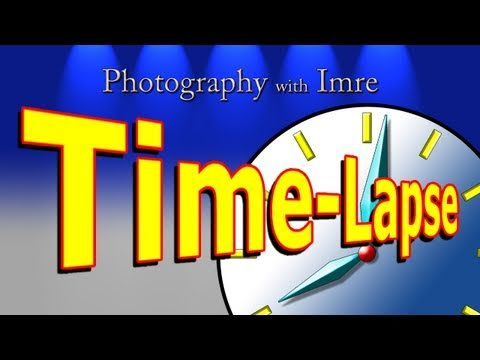 Time-lapse Photography - Photography with Imre - Episode36