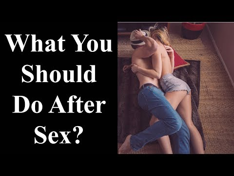 What To Do After Sex - 5 Things You Should Always Do After Sex