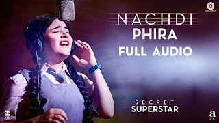Nachdi Phira - Full Audio | Secret Superstar | Aamir Khan | Zaira Wasim | Amit Trivedi | Kausar