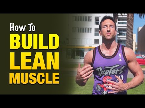 How To Build Lean Muscle: Follow These Training Methods and You'll Grow Fast