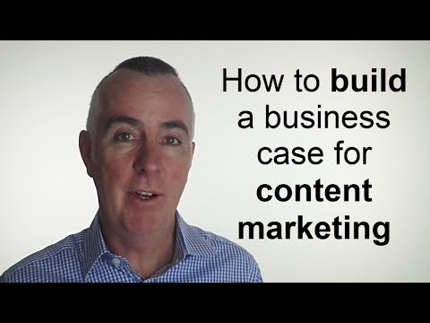 How to build a business case for content marketing