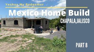 Building a House in Mexico , Construyendo Casa en Mexico, Chapala Jalisco, Retire in Mexico