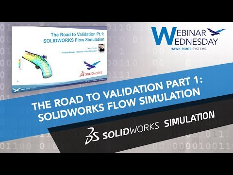 Webinar Wednesday: The Road to Validation, Part 1: SOLIDWORKS Flow Simulation