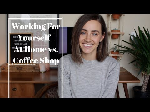 Working For Yourself | At Home vs. Coffee Shop