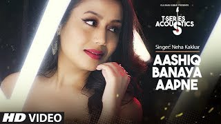 Aashiq Banaya Aapne Video Song I T-Series Acoustics I Neha Kakkar I T-Series