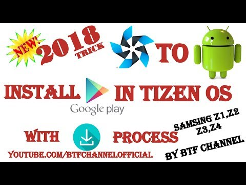 2018 NEW TRICK HOW TO INSTALL GOOGLE PLAY STORE and ANDROID APP IN TIZEN OS SAMSUNG Z1,Z2,Z3,Z4