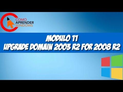 MODULO 11 - UPGRADE DOMAIN 2003 R2 FOR 2008 R2