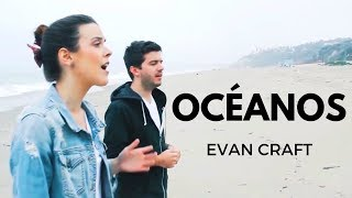 Evan Craft - Océanos (Hillsong United Español - Oceans) ft. Carley Redpath
