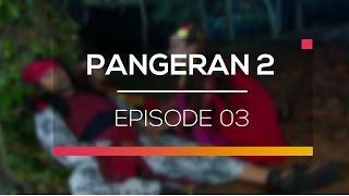 Pangeran 2 - Episode 03