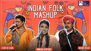 Indian Folk Mashup   Zubeen Garg, Himani Kapoor, Mame Khan   Folk Songs   Art And Artistes