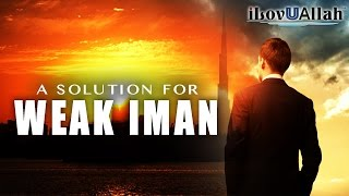 A Solution For Weak Iman  | Inspiring Speech