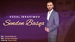 Vusal Ibrahimov - Senden Basqa ( 2018 Yeni )