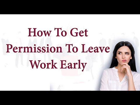 How To Get Permission To Leave Work Early – With Excuses Examples