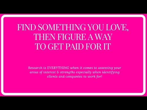 Find something you LOVE to DO, then find a way to get paid for it!